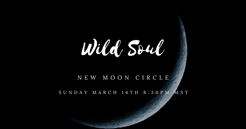 Photo Reads: Wild Soul New Moon Circle Sunday March 14th 8:30pm MST.
